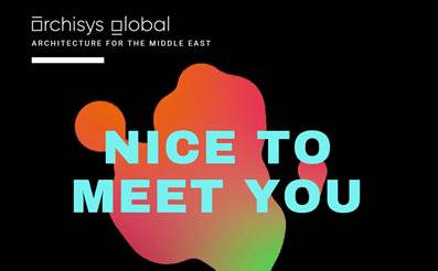 Nice to Meet You: Why choose Archisys Global?